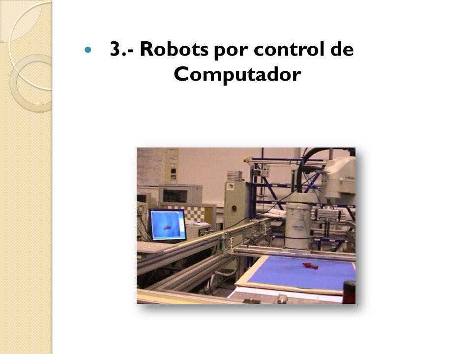 3.- Robots por control de Computador