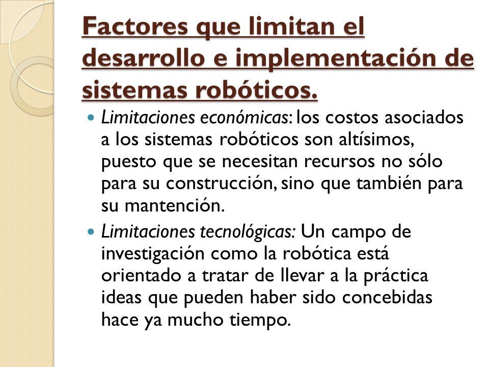 Factores que limitan el desarrollo e implementación de sistemas robóticos.