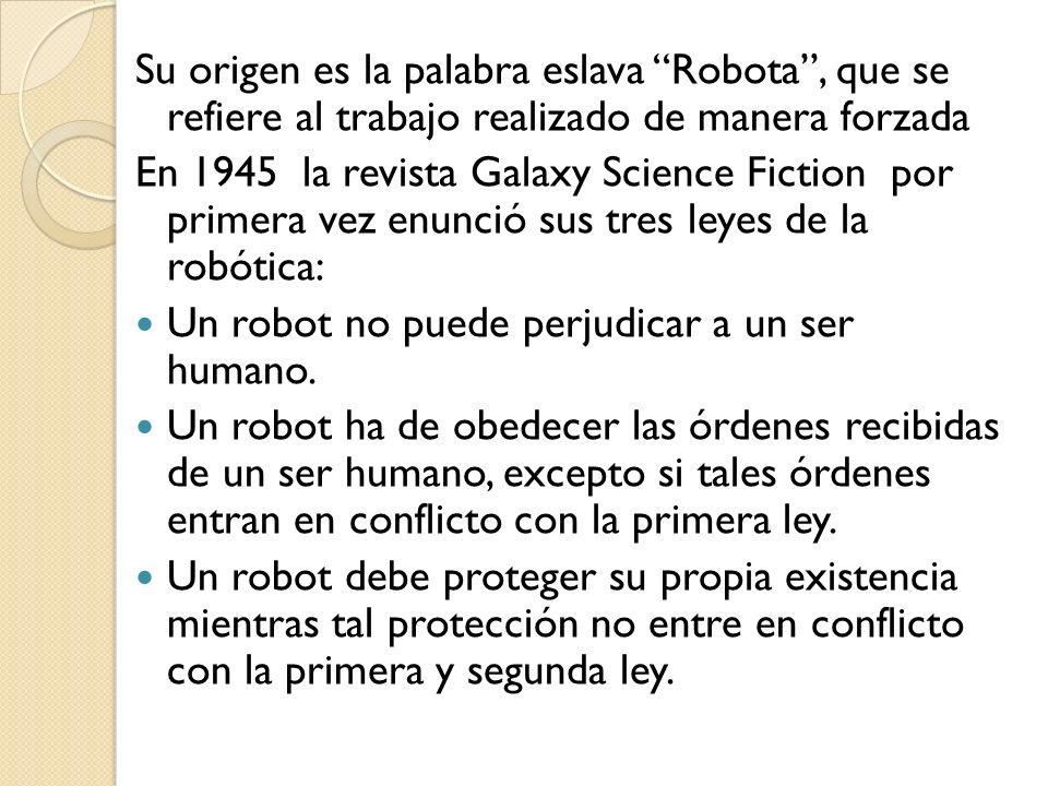Su origen es la palabra eslava Robota , que se refiere al trabajo realizado de manera forzada