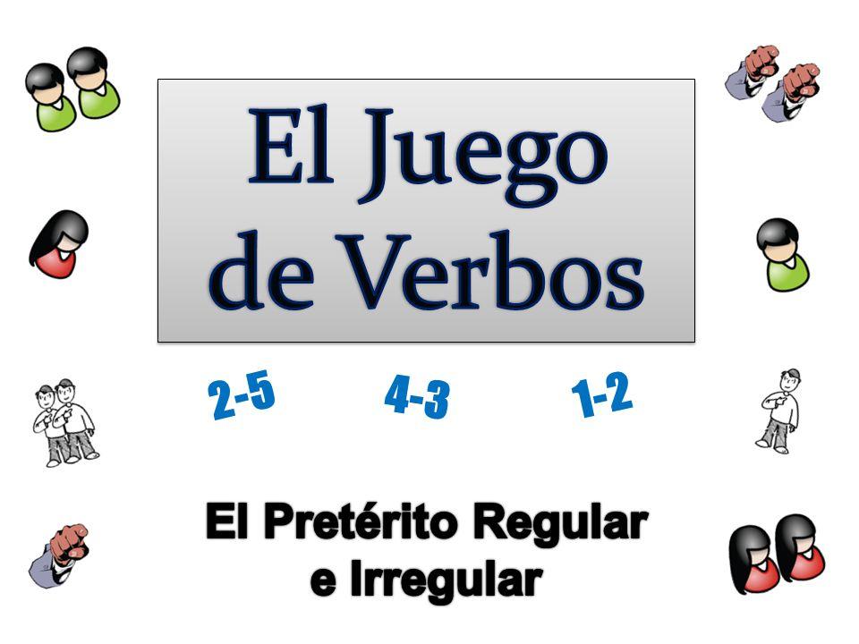 El Juego de Verbos 2-5 4-3 1-2 El Pretérito Regular e Irregular