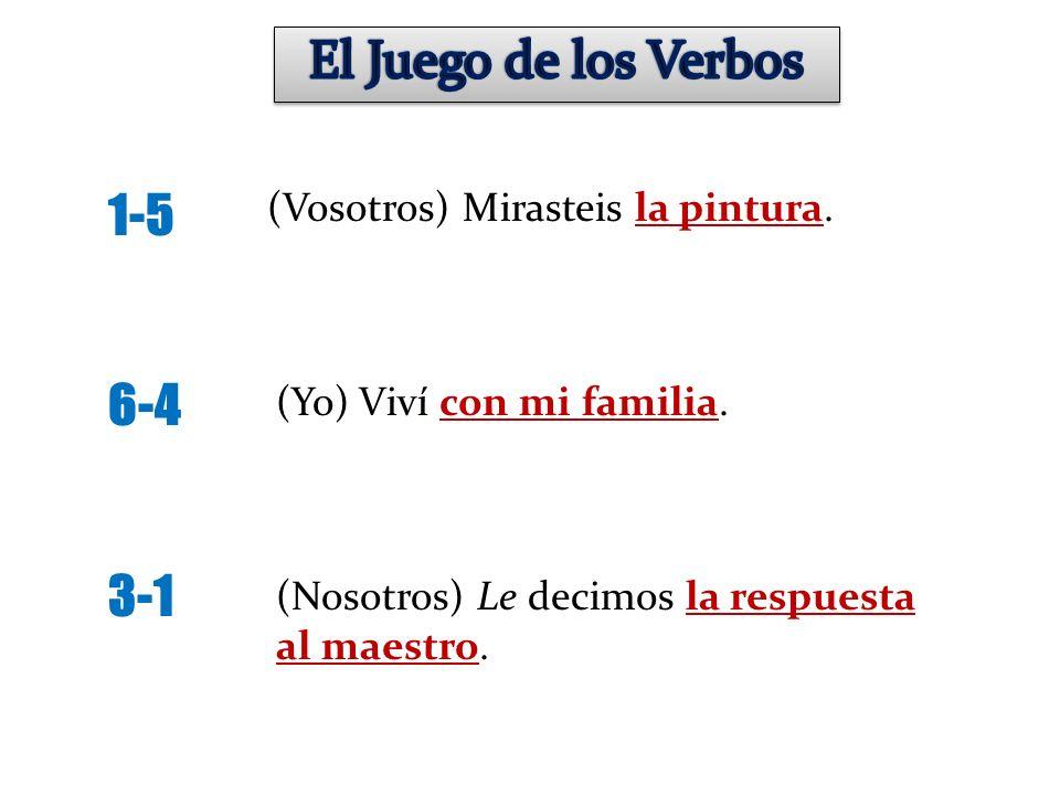 El Juego de los Verbos 1-5 6-4 3-1 (Vosotros) Mirasteis la pintura.