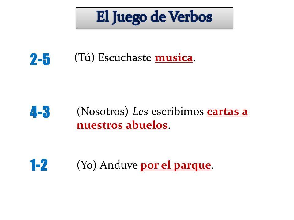 El Juego de Verbos 2-5 4-3 1-2 (Tú) Escuchaste musica.
