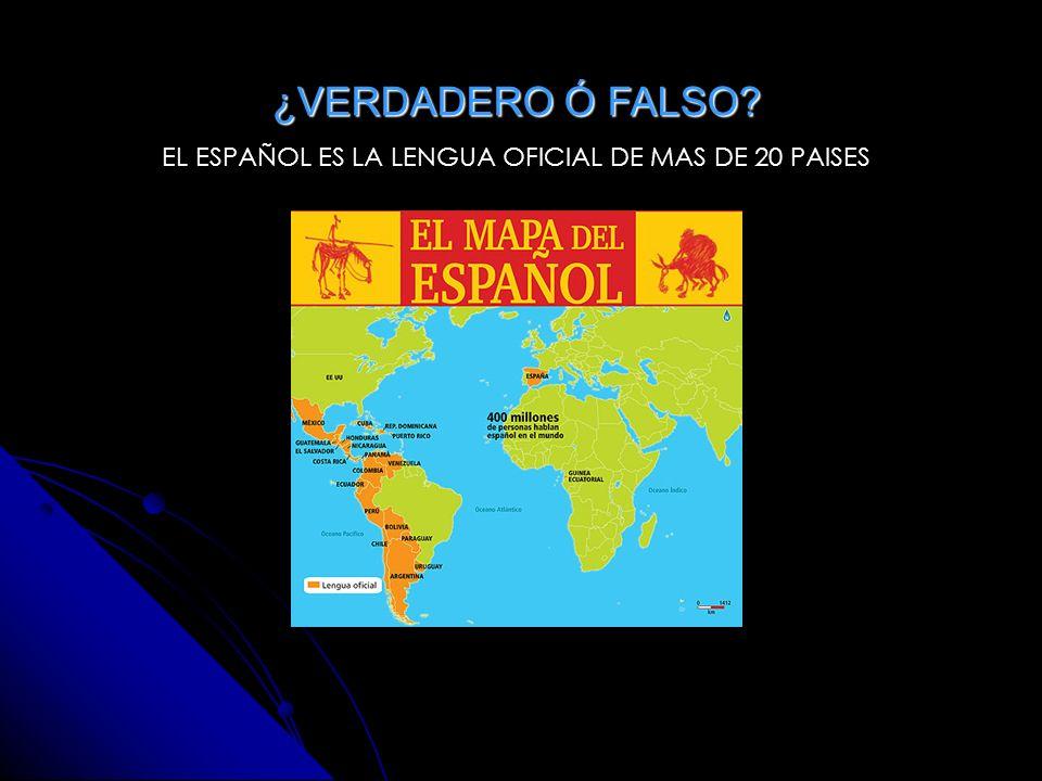 EL ESPAÑOL ES LA LENGUA OFICIAL DE MAS DE 20 PAISES