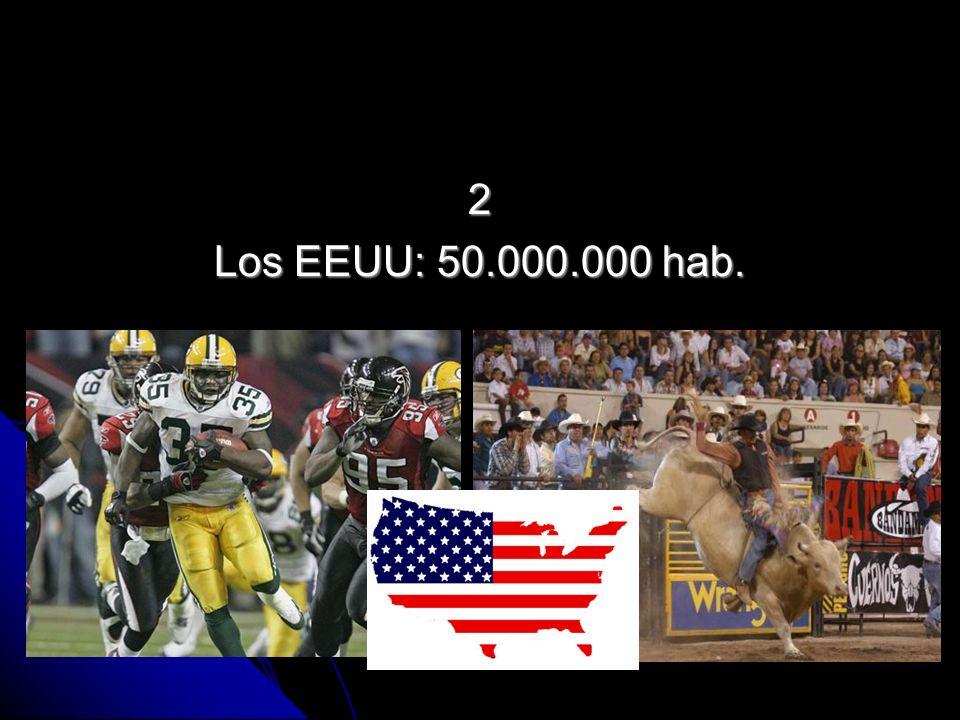 2 Los EEUU: 50.000.000 hab.