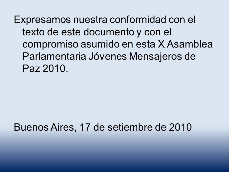 Expresamos nuestra conformidad con el texto de este documento y con el compromiso asumido en esta X Asamblea Parlamentaria Jóvenes Mensajeros de Paz 2010.