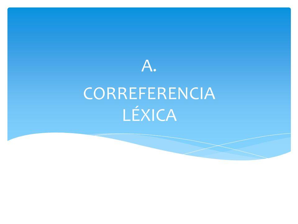 A. CORREFERENCIA LÉXICA