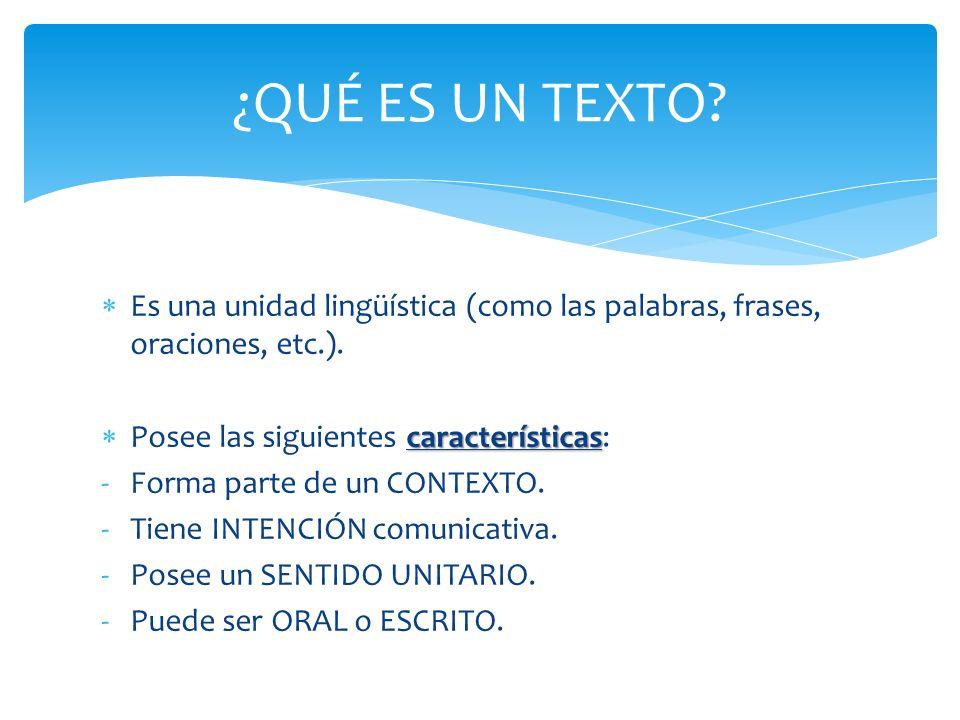 ¿QUÉ ES UN TEXTO Es una unidad lingüística (como las palabras, frases, oraciones, etc.). Posee las siguientes características: