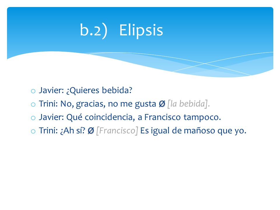 b.2) Elipsis Javier: ¿Quieres bebida