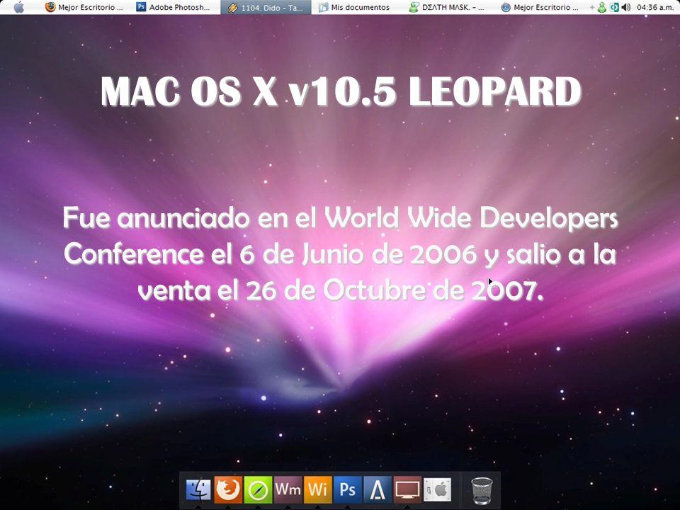 MAC OS X v10.5 LEOPARDFue anunciado en el World Wide Developers Conference el 6 de Junio de 2006 y salio a la venta el 26 de Octubre de 2007.