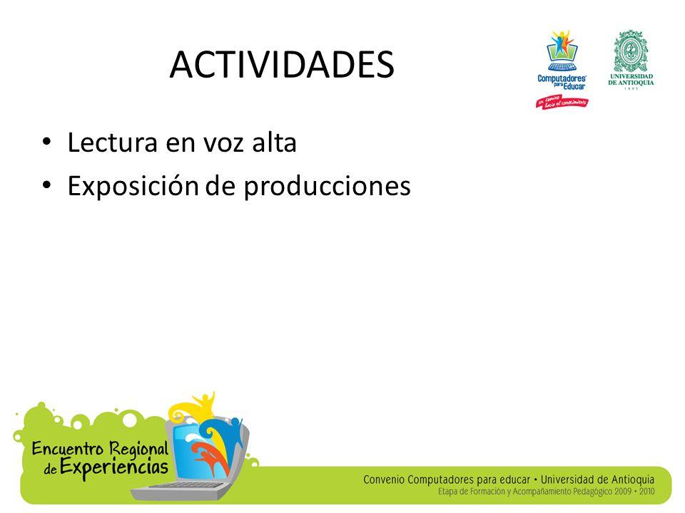 ACTIVIDADES Lectura en voz alta Exposición de producciones