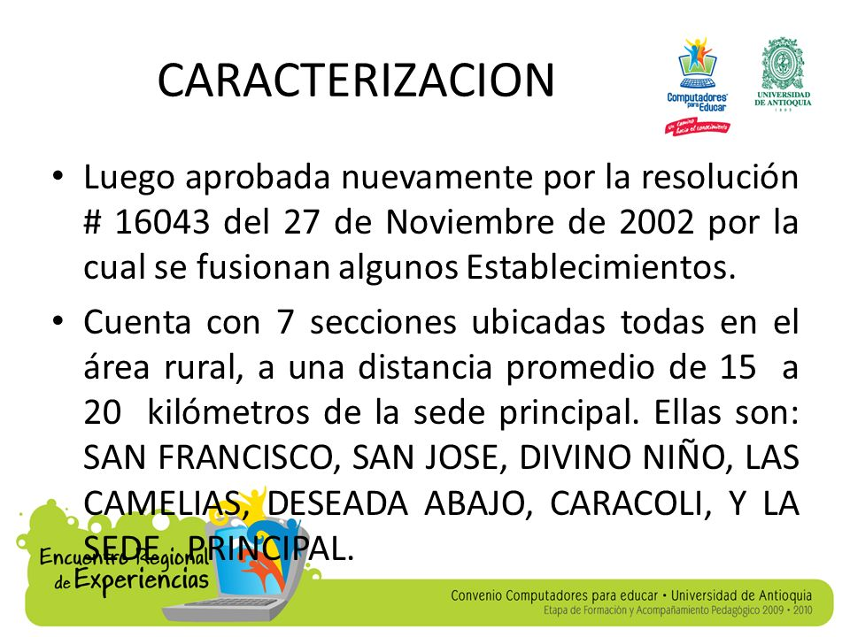 CARACTERIZACIONLuego aprobada nuevamente por la resolución # 16043 del 27 de Noviembre de 2002 por la cual se fusionan algunos Establecimientos.