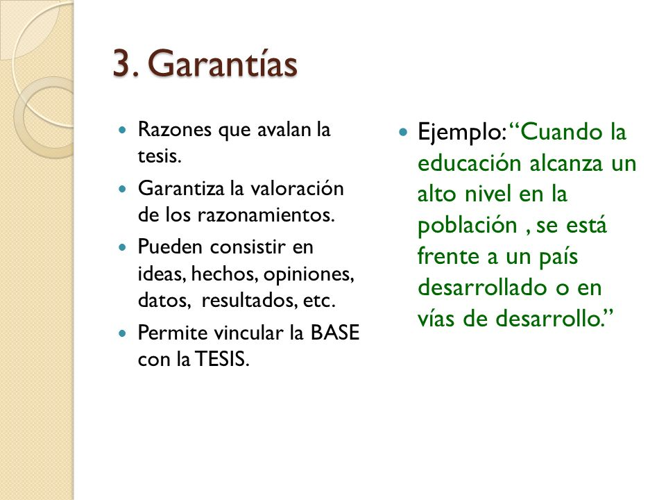 3. Garantías Razones que avalan la tesis. Garantiza la valoración de los razonamientos.