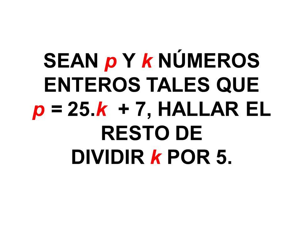 SEAN p Y k NÚMEROS ENTEROS TALES QUE p = 25