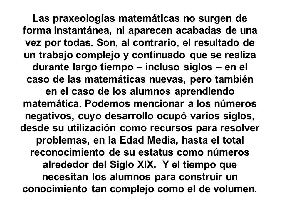 Las praxeologías matemáticas no surgen de forma instantánea, ni aparecen acabadas de una vez por todas.