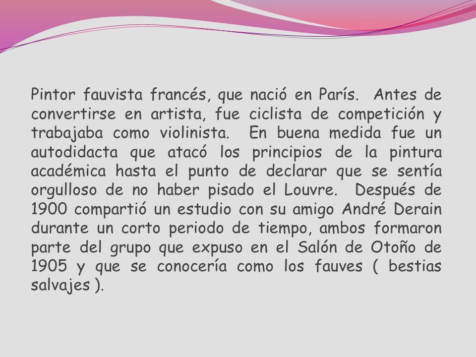Pintor fauvista francés, que nació en París