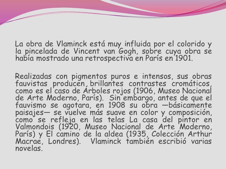 La obra de Vlaminck está muy influida por el colorido y la pincelada de Vincent van Gogh, sobre cuya obra se había mostrado una retrospectiva en París en 1901.