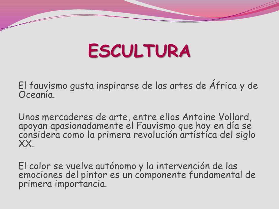 ESCULTURA El fauvismo gusta inspirarse de las artes de África y de Oceanía.