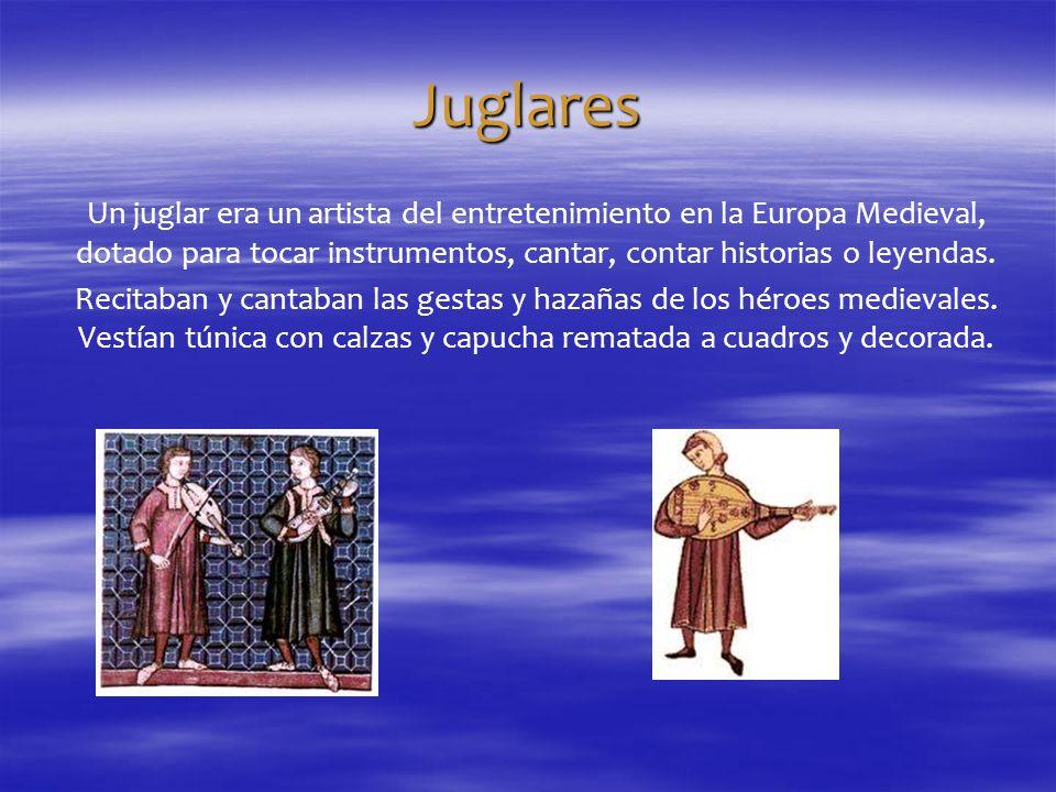 Juglares Un juglar era un artista del entretenimiento en la Europa Medieval, dotado para tocar instrumentos, cantar, contar historias o leyendas.