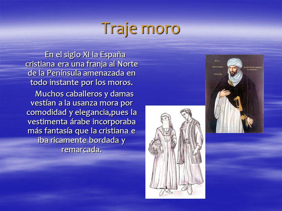 Traje moro En el siglo XI la España cristiana era una franja al Norte de la Península amenazada en todo instante por los moros.