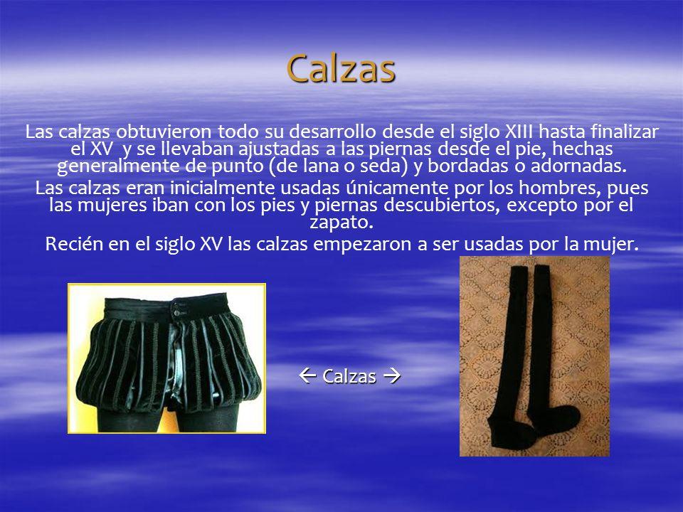 Recién en el siglo XV las calzas empezaron a ser usadas por la mujer.
