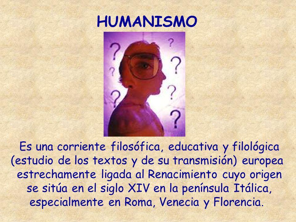HUMANISMO Es una corriente filosófica, educativa y filológica