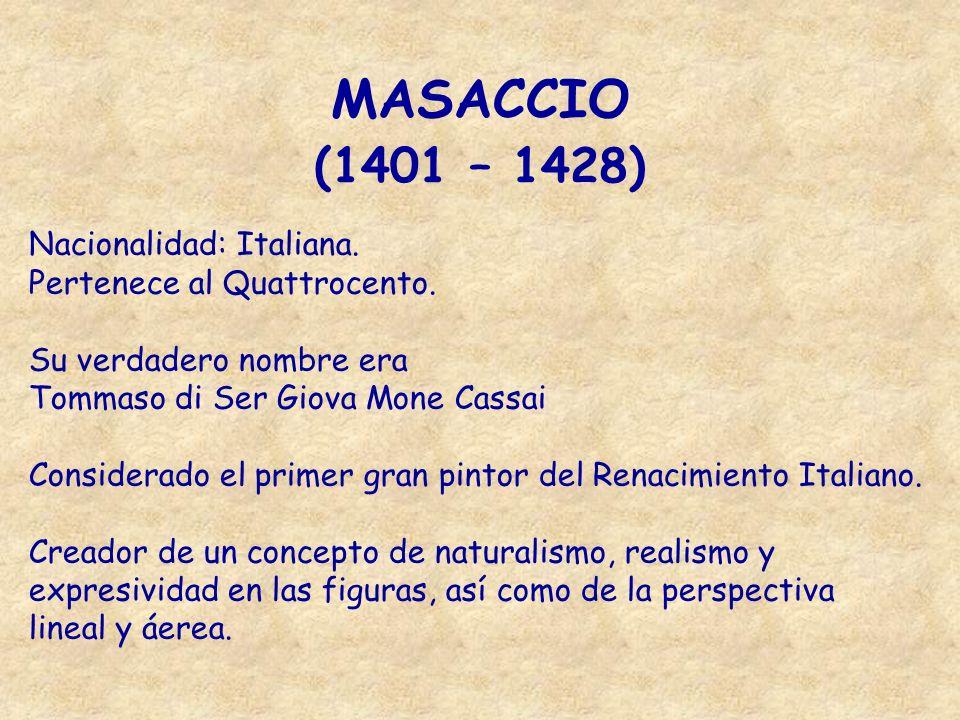MASACCIO (1401 – 1428) Nacionalidad: Italiana.