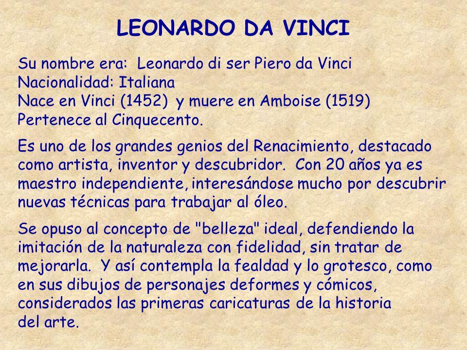 LEONARDO DA VINCI Su nombre era: Leonardo di ser Piero da Vinci Nacionalidad: Italiana. Nace en Vinci (1452) y muere en Amboise (1519)