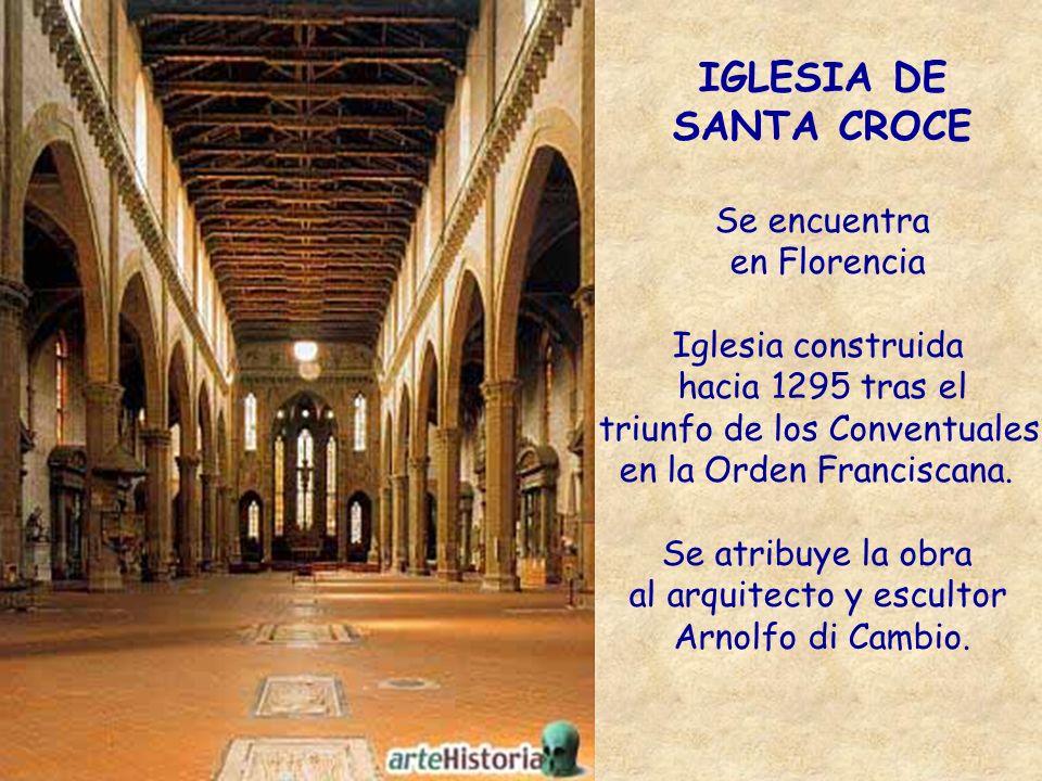 IGLESIA DE SANTA CROCE Se encuentra en Florencia Iglesia construida