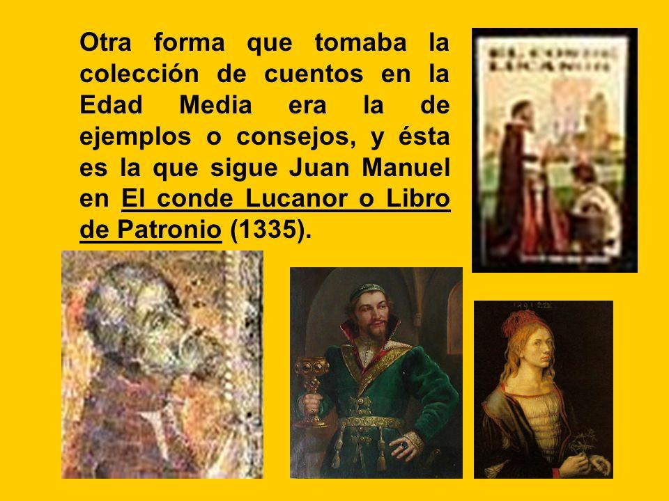 Otra forma que tomaba la colección de cuentos en la Edad Media era la de ejemplos o consejos, y ésta es la que sigue Juan Manuel en El conde Lucanor o Libro de Patronio (1335).