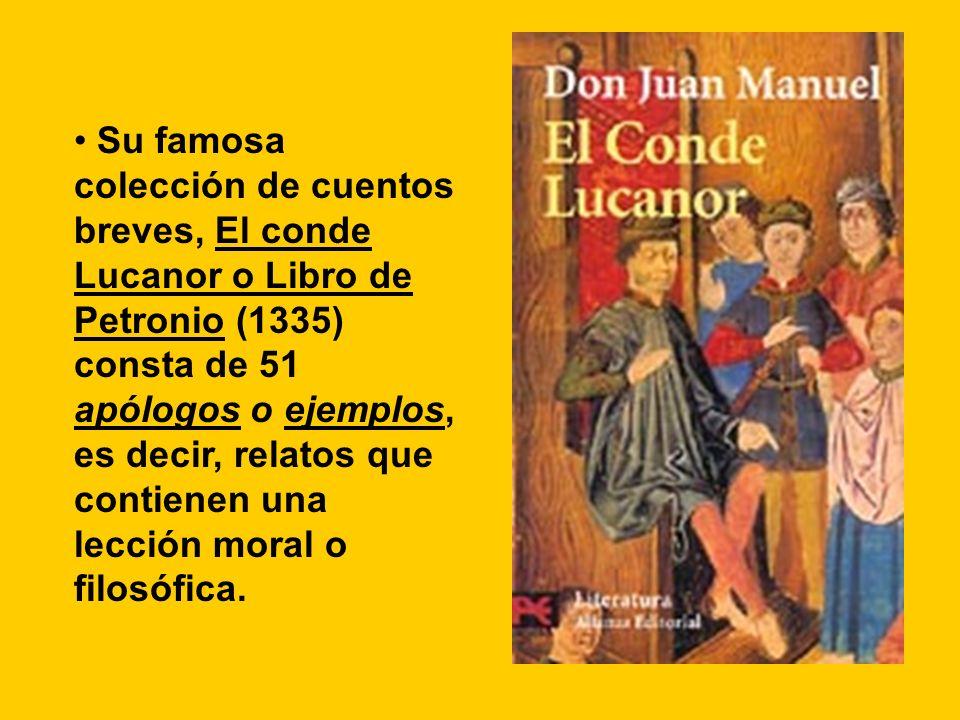 Su famosa colección de cuentos breves, El conde Lucanor o Libro de Petronio (1335) consta de 51 apólogos o ejemplos, es decir, relatos que contienen una lección moral o filosófica.