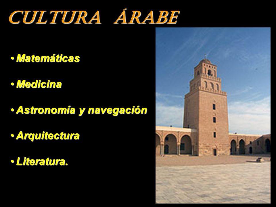 CULTURA ÁRABE Matemáticas Medicina Astronomía y navegación