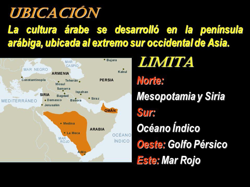 UBICACIÓN La cultura árabe se desarrolló en la península arábiga, ubicada al extremo sur occidental de Asia.