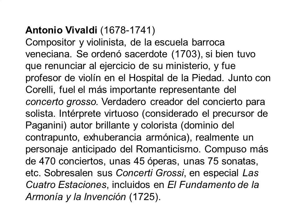 Antonio Vivaldi (1678-1741) Compositor y violinista, de la escuela barroca veneciana.