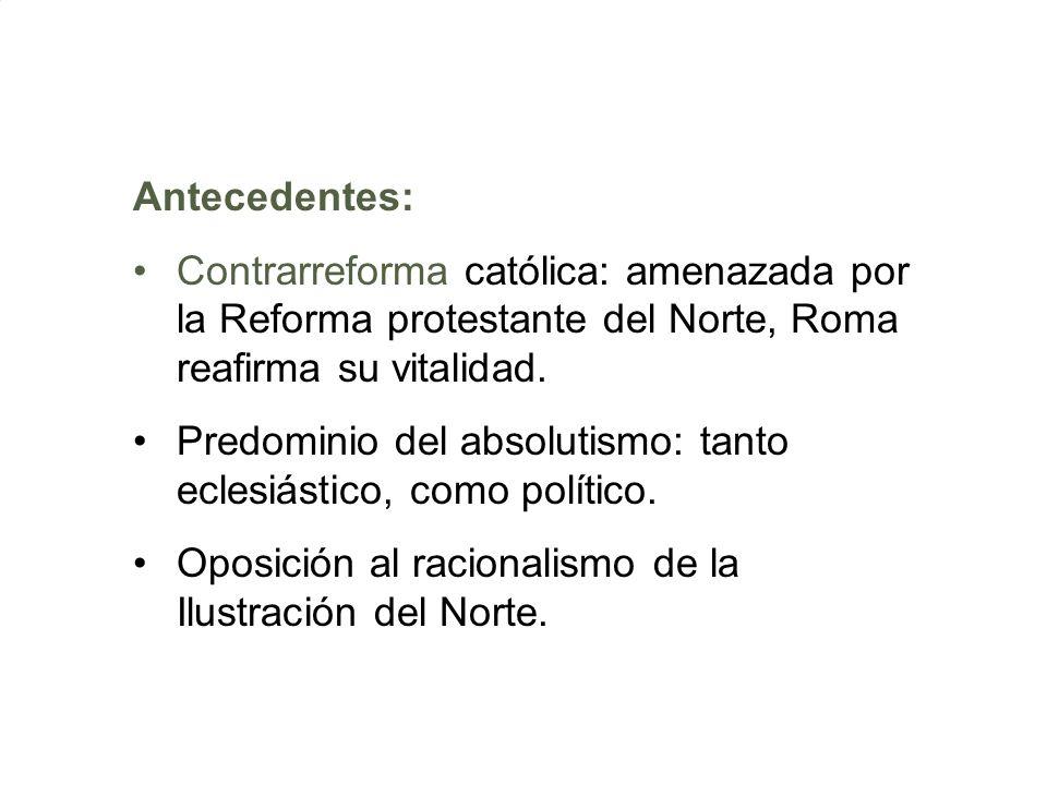 Antecedentes: Contrarreforma católica: amenazada por la Reforma protestante del Norte, Roma reafirma su vitalidad.