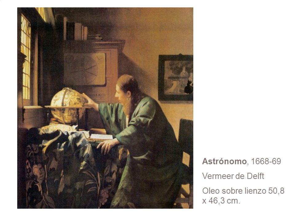 Astrónomo, 1668-69 Vermeer de Delft Oleo sobre lienzo 50,8 x 46,3 cm.