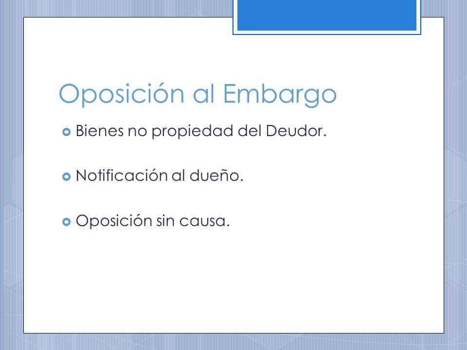 Oposición al Embargo Bienes no propiedad del Deudor.