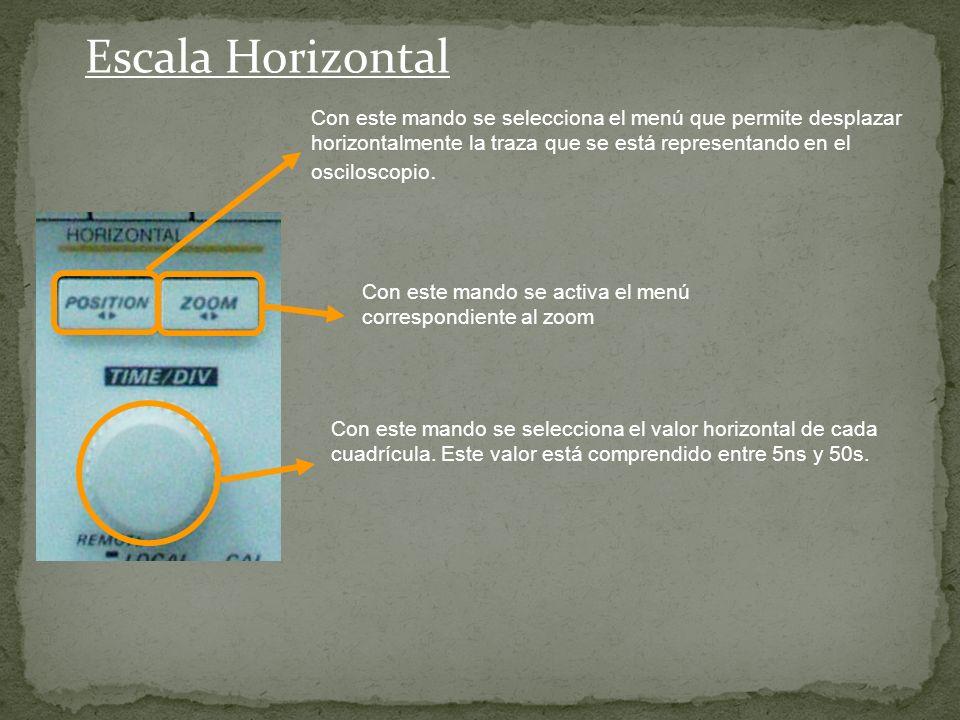 Escala Horizontal Con este mando se selecciona el menú que permite desplazar horizontalmente la traza que se está representando en el osciloscopio.