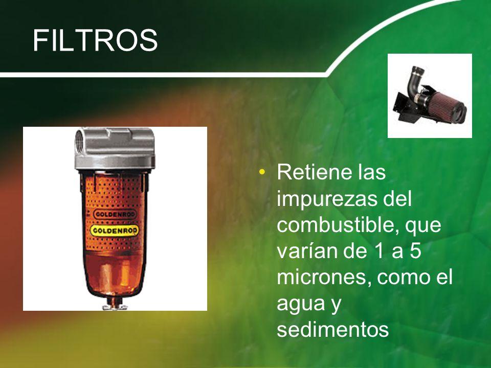 FILTROS Retiene las impurezas del combustible, que varían de 1 a 5 micrones, como el agua y sedimentos.
