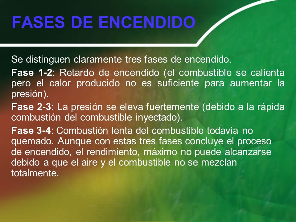 FASES DE ENCENDIDO Se distinguen claramente tres fases de encendido.
