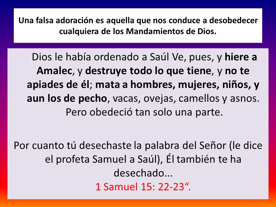 Una falsa adoración es aquella que nos conduce a desobedecer cualquiera de los Mandamientos de Dios.
