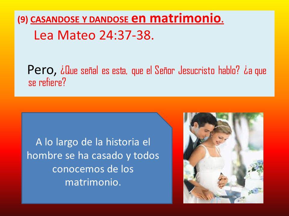 (9) CASANDOSE Y DANDOSE en matrimonio.