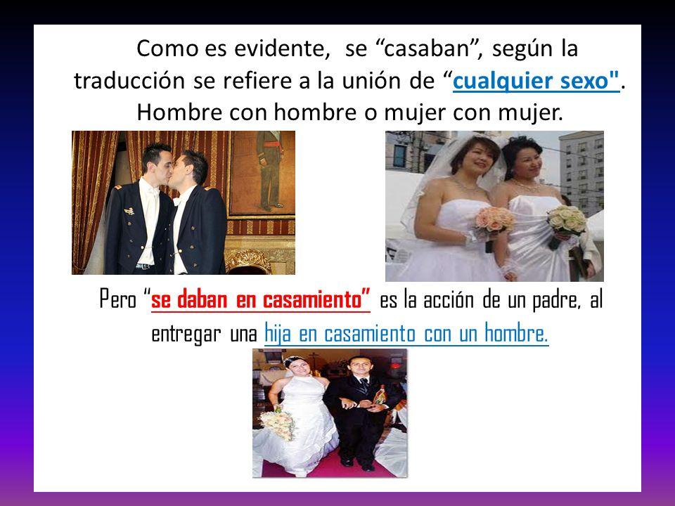 Como es evidente, se casaban , según la traducción se refiere a la unión de cualquier sexo . Hombre con hombre o mujer con mujer.