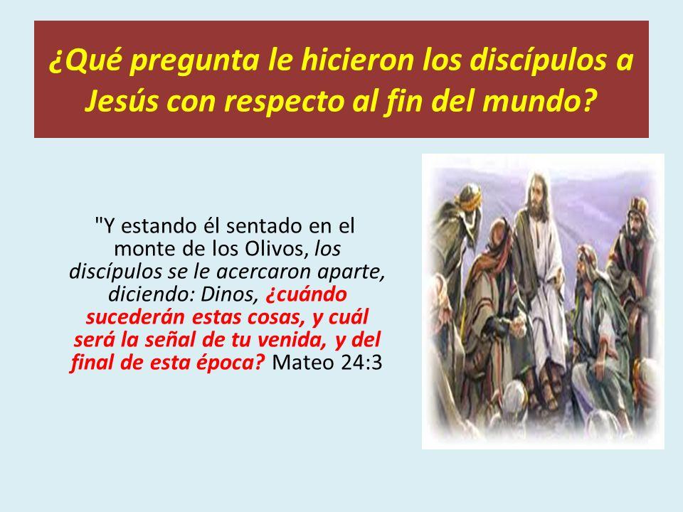 ¿Qué pregunta le hicieron los discípulos a Jesús con respecto al fin del mundo