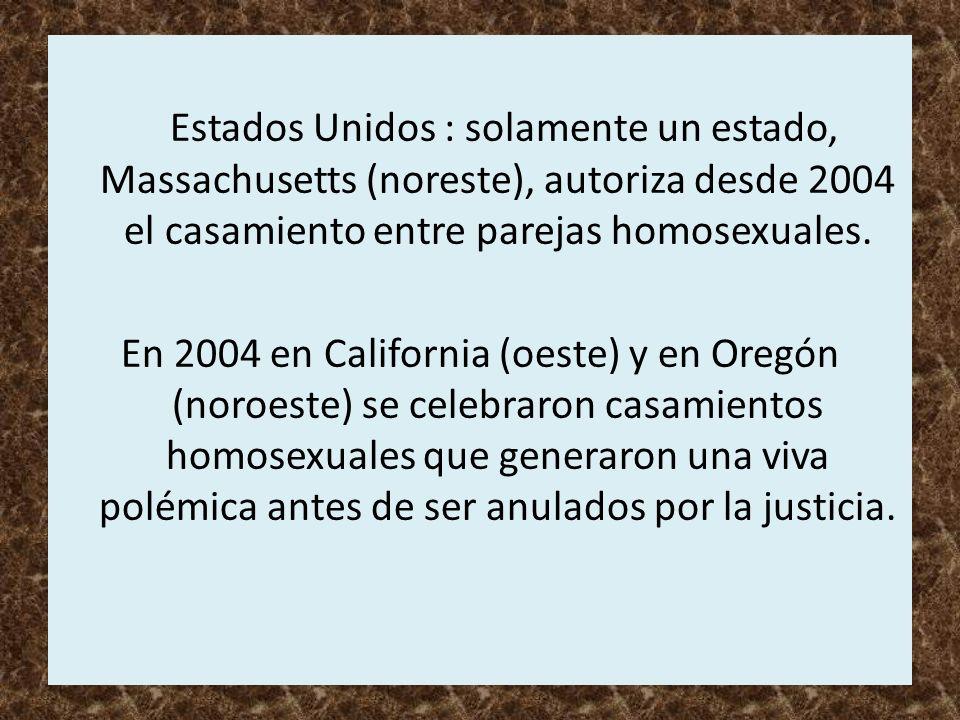 Estados Unidos : solamente un estado, Massachusetts (noreste), autoriza desde 2004 el casamiento entre parejas homosexuales.