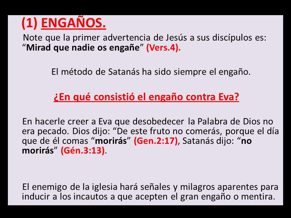 (1) ENGAÑOS.Note que la primer advertencia de Jesús a sus discípulos es: Mirad que nadie os engañe (Vers.4).