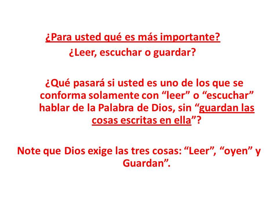 Note que Dios exige las tres cosas: Leer , oyen y Guardan .