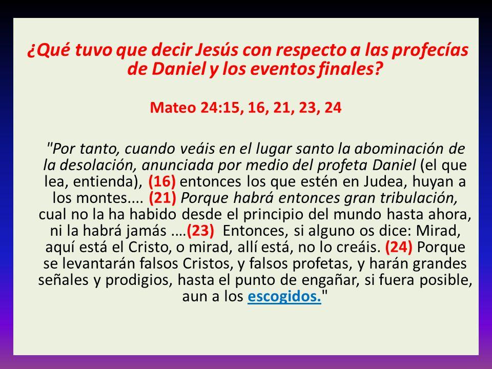 ¿Qué tuvo que decir Jesús con respecto a las profecías de Daniel y los eventos finales.