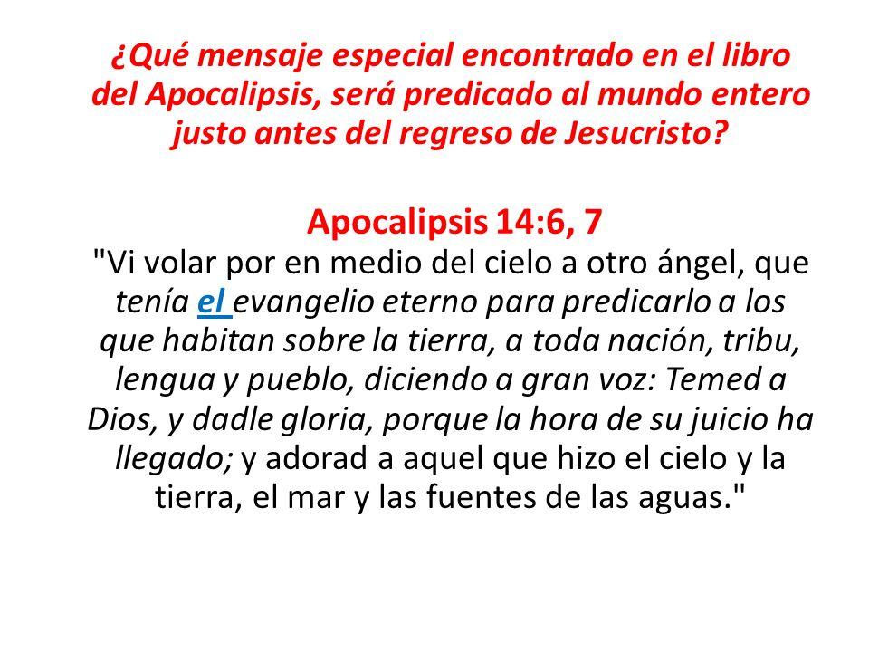 ¿Qué mensaje especial encontrado en el libro del Apocalipsis, será predicado al mundo entero justo antes del regreso de Jesucristo.