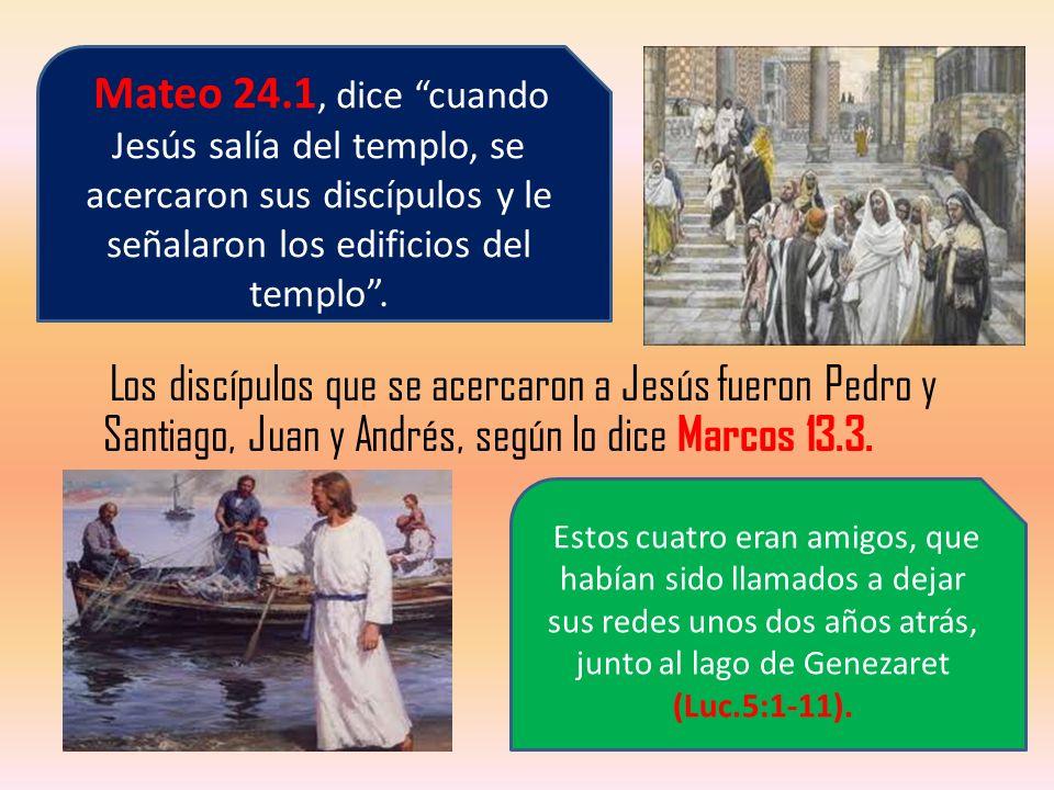 Mateo 24.1, dice cuando Jesús salía del templo, se acercaron sus discípulos y le señalaron los edificios del templo .