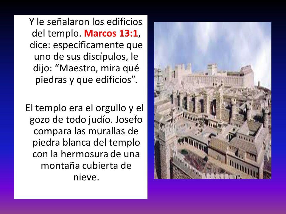 Y le señalaron los edificios del templo